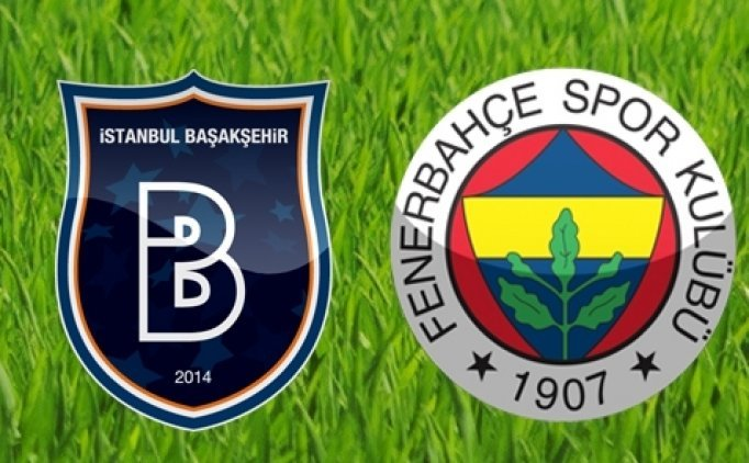 Fenerbahçe muhtemel 11'i   Başakşehir Fenerbahçe maçı saat kaçta, hangi kanalda?