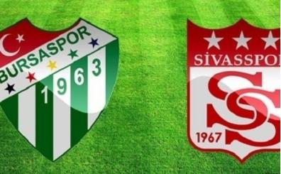 Bursaspor Sivasspor maçı canlı hangi kanalda saat kaçta?